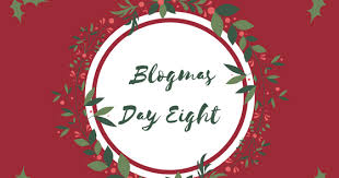 Blogmas Day Eight