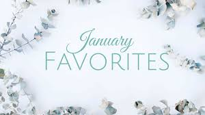 January Reflection, Favorites, and Life Update