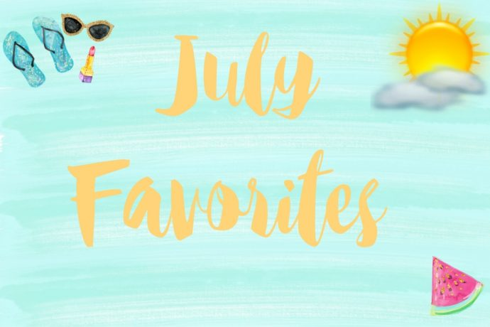 July/Summer 2018 Favorites