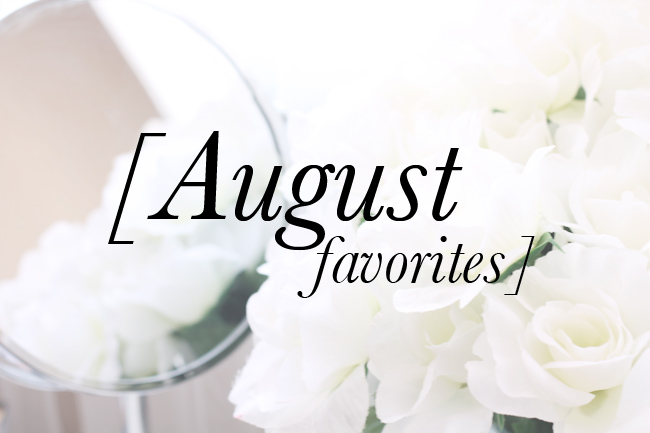 Life Update and August Favorites