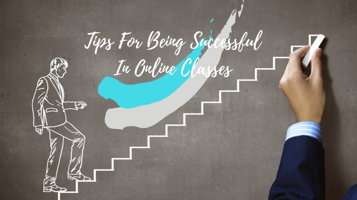 Tips For Being Successful In OnlineClasses