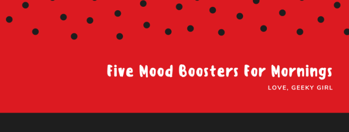 Five Morning MoodBoosters