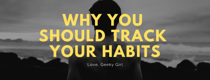 Why You Should Track YourHabits