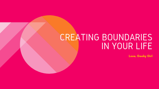How To Create Boundaries In Your Life