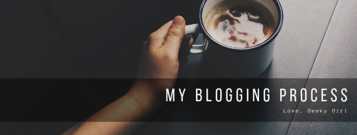 My Blogging Process: From Coming Up With Ideas To Promoting Them On Social Media