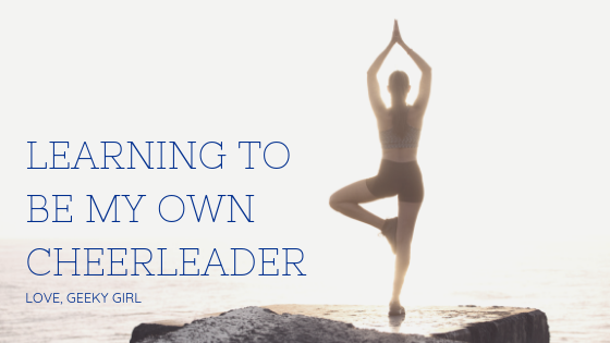How I'm Learning To Be My Own Cheerleader