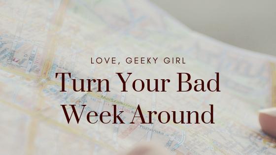 How To Turn A Bad WeekAround
