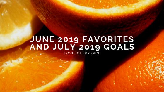 June 2019 Favorites And July 2019Goals