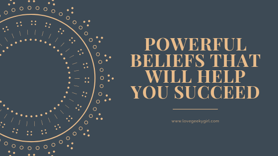 Powerful Beliefs That Will Help You Succeed
