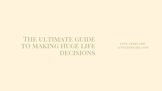 The Ultimate Guide To Making Big LifeDecisions