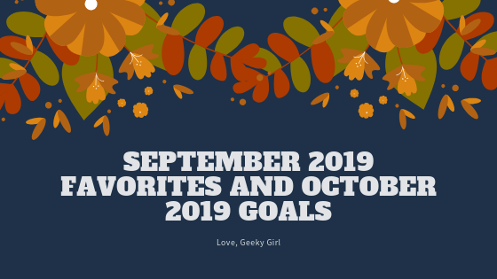September 2019 Favorites & October 2019 Goals