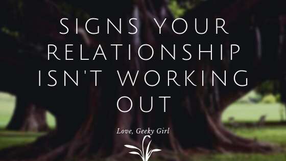 Signs Your Relationship May Not Be WorkingAnymore