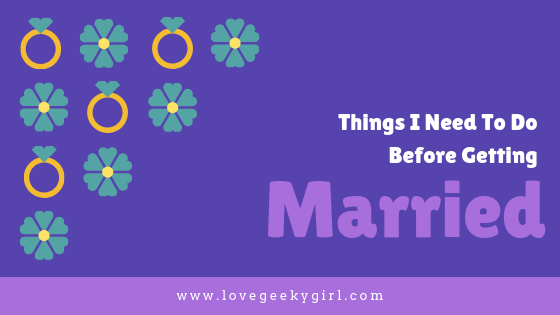 Ten Things I Need To Do Before I Get Married