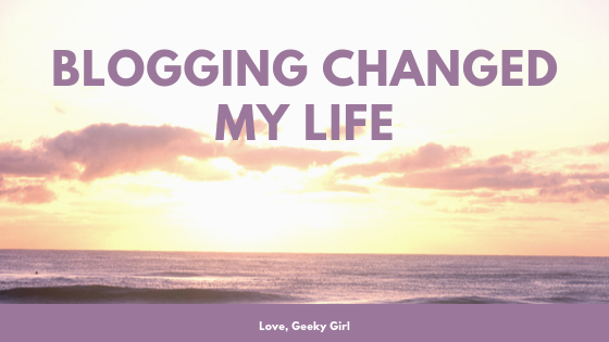 How Blogging Has Changed My Life