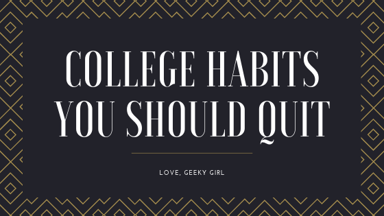 College Habits You Should Drop Before YouGraduate
