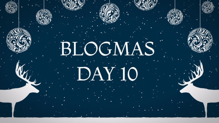 Blogmas Day #10: My Routine Is Changing, Time Heals All, And More