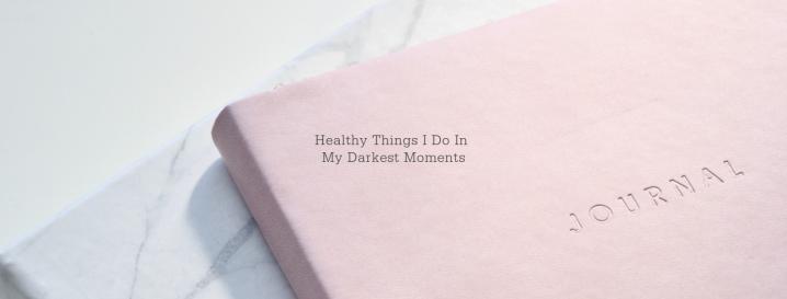 Nine Healthy Things I Do In My DarkestMoments