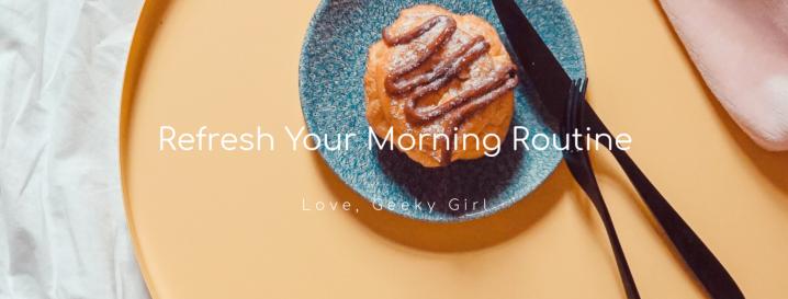 Ten Ways To Refresh Your MorningRoutine
