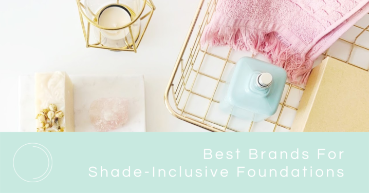 The Best Brands For Shade-Inclusive Foundations